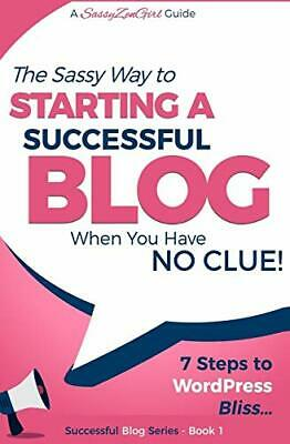 Starting a Successful Blog when you have NO CLUE! - 7... by Guide, A SassyZenGir