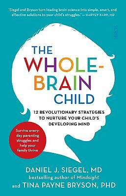 NEW BOOK The Whole-Brain Child: 12 revolutionary strategies to Nurture Your Chil