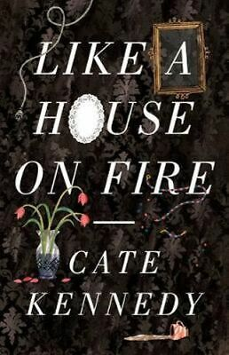 NEW Like a House on Fire By Cate Kennedy Paperback Free Shipping