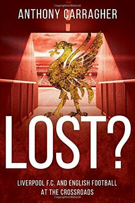 Lost?: Liverpool FC and English Football at the Crossroads by Anthony Carragher