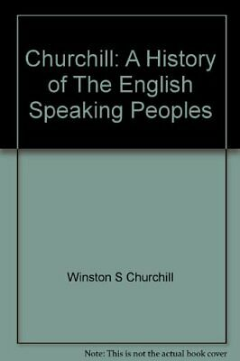 Churchill: A History of The English Speaking... by Winston S Churchill Paperback