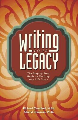 Writing Your Legacy: The Step-by-Step Guide to Crafting Your Life Story by