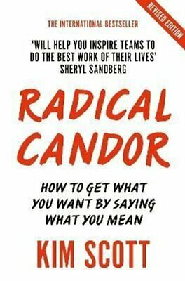 Radical Candor How to Get What You Want by Saying What You Mean 9781529038347