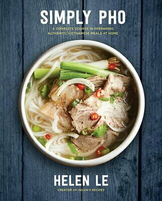 Simply Pho A Complete Course in Preparing Authentic Vietnamese ... 9781631063701