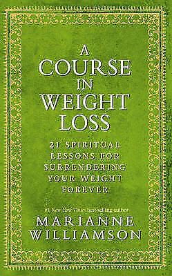 A Course in Weight Loss: 21 Spiritual Lessons Marianne Williamson Hardcover