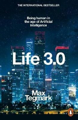 Life 3.0 Being Human in the Age of Artificial Intelligence 9780141981802