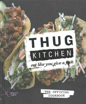 Thug Kitchen Eat Like You Give a F**k by Thug Kitchen 9780751555516 | Brand New