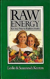 Raw Energy : Eat Your Way to Radiant Health by Kenton, Leslie-ExLibrary