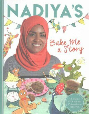 Nadiya's Bake Me a Story Fifteen stories and recipes for children 9781444933277