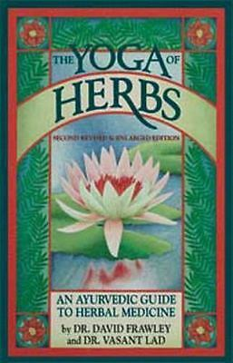 The Yoga of Herbs: An Ayurvedic Guide to Herbal Medicine by Frawley, Dr. David,