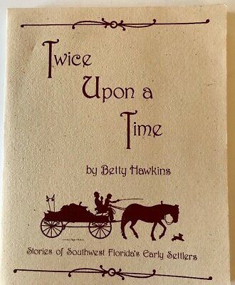 twice upon a time by betty hawkins stories of southwest floridas early settlers