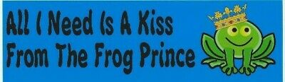 10in x 3in I Need Is A Kiss From Frog Prince Bumper Sticker Decal Stickers De...