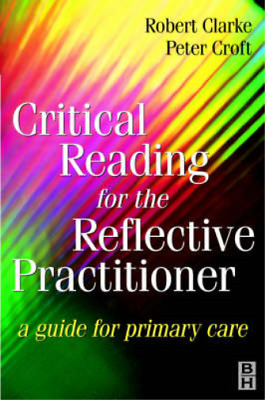 Critical Reading for the Reflective Practitioner: A Practical Guide, Robert Clar