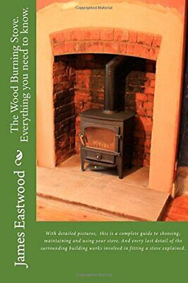 The Wood Burning Stove. Everything you need to know. by Eastwood Mr, James Book
