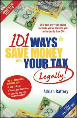 101 Ways to Save Money on Your Tax - Legally! 2012 - 2013 by Raftery, Adrian The