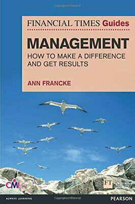 Financial Times Guides Management: How to be a Manager Who Makes a Difference an
