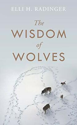The Wisdom of Wolves: How Wolves Can Teach Us To Be More... by Radinger, Elli H.