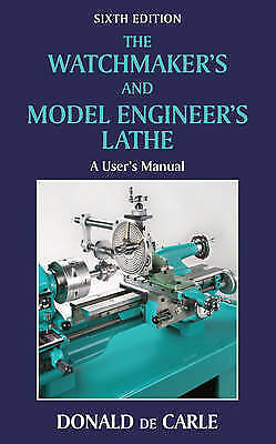 The Watchmaker's and Model Engineer's Lathe by Carle, Donald de (Hardback book,