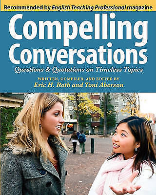 Compelling Conversations. Questions and Quotations on Timeless Topics by Roth, E