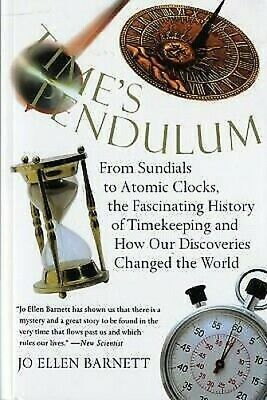 Time's Pendulum : From Sundials to Atomic Clocks, the Fascinating History of Tim