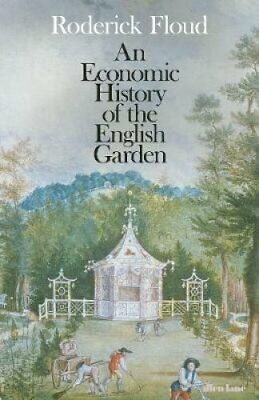 An Economic History of the English Garden by Roderick Floud 9780241235577