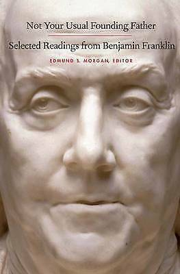 Not Your Usual Founding Father. Selected Readings from Benjamin Franklin by Fran