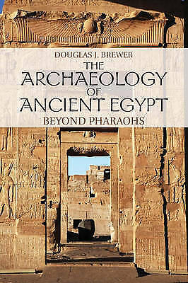 The Archaeology of Ancient Egypt. Beyond Pharaohs by Brewer, Douglas J. (Univers