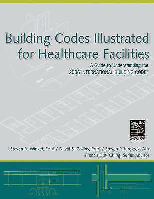 Building Codes Illustrated for Healthcare Facilities. A Guide to Understanding t