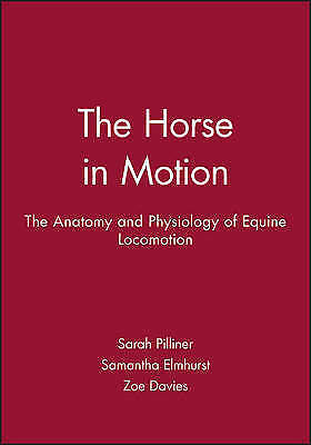 The Horse in Motion. The Anatomy and Physiology of Equine Locomotion by Pilliner