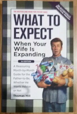What to Expect When Your Wife Is Expanding 3e Month by Month Guide Thomas Hill