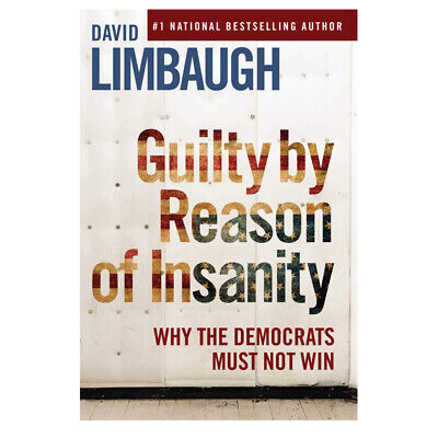 Guilty By Reason of Insanity: Why The Democrats Must Not Win Hardcover