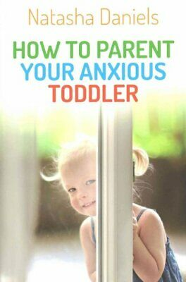 How to Parent Your Anxious Toddler by Natasha Daniels 9781849057387 | Brand New
