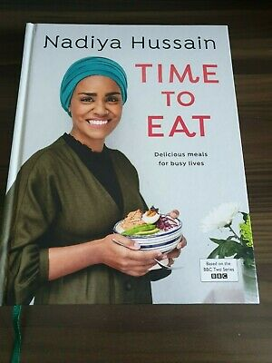 Time to Eat : Delicious Meals for Busy Lives by Nadiya Hussain (2019, Hardback)