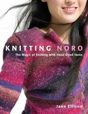Knitting Noro: The Magic of Knitting with Hand-Dyed Yarns By Jane Ellison
