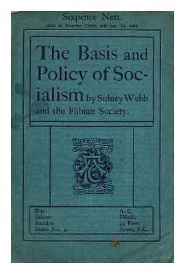 The basis & policy of socialism / by Sidney Webb, L.C.C., and the Fabian Society