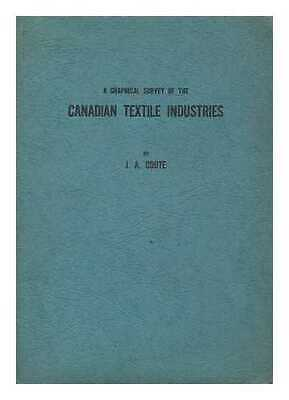 A graphical survey of the Canadian textile industries / by James A. Coote