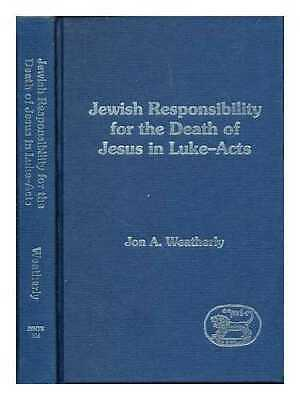Jewish responsibility for the death of Jesus in Luke-Acts / Jon A. Weatherly