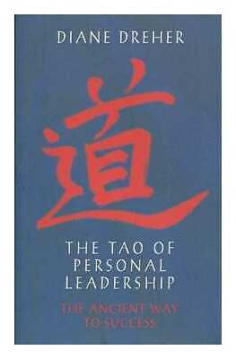 The Tao of personal leadership : the ancient way to success / Diane Dreher