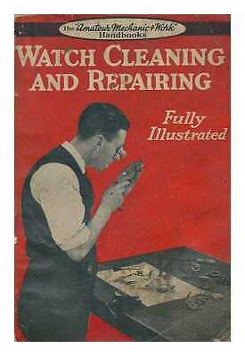 Watch cleaning and repairing / edited by Bernard E. Jones