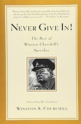 Never Give In!: The Best of Winston Churchill's Speeches by Churchill, Winston