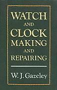 W J Gazeley (De-Watch & Clock Making & Repairing Book Neu