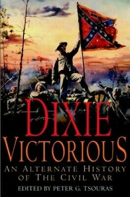 Dixie Victorious: an Alternate History of the Civil War Hardback Book The Cheap