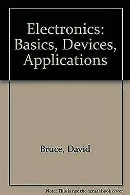 Electronics : Basics, Device and Applications by Bruce, David