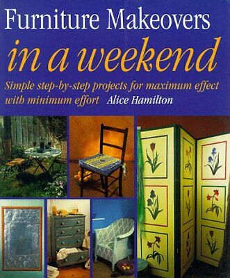 (Very Good)1853917915 Furniture Makeovers in a Weekend,Hamilton, Alice,Paperback