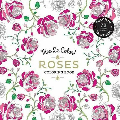 BOOK NEW Vive Le Color! Roses (Adult Coloring Book) - Color In; De-stress (72 Te