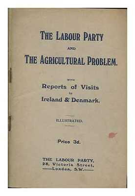 The Labour party and the agricultural problem, with reports of visits to...