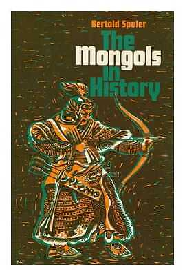 The Mongols in History / by Bertold Spuler; Translated from the French by...