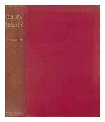 Hebrew Ideals: from the Story of the Patriarchs: a Study of Old Testament...