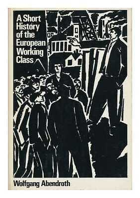 A Short History of the European Working Class. Translated from the German by...