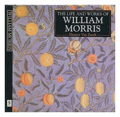The life and works of William Morris: a compilation of works from the...